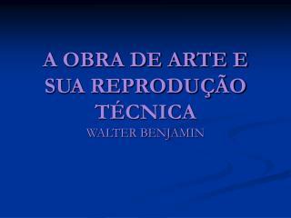 A OBRA DE ARTE E SUA REPRODUÇÃO TÉCNICA
