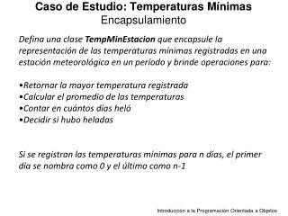 Caso de Estudio: Temperaturas Mínimas  Encapsulamiento