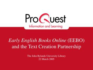 Early English Books Online  (EEBO) and the Text Creation Partnership