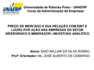 Aluno:  ENIO WILLIAN DA SILVA ROMÃO Prof° Orientador:  Ms. JOSÉ ALBERTO DE CAMARGO