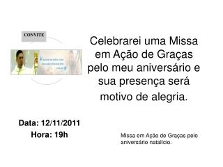 Celebrarei uma Missa em Ação de Graças pelo meu aniversário e sua presença será motivo de alegria.