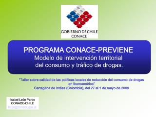 PROGRAMA CONACE-PREVIENE  Modelo de intervención territorial  del consumo y tráfico de drogas.