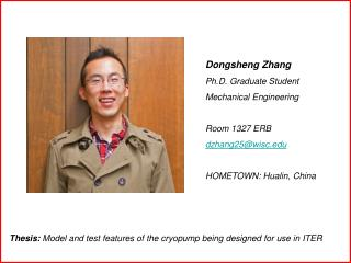 Dongsheng Zhang Ph.D. Graduate Student Mechanical Engineering Room 1327 ERB dzhang25@wisc
