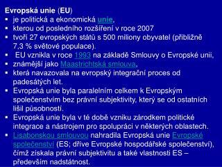 Evropská unie  ( EU ) je politická a ekonomická  unie ,