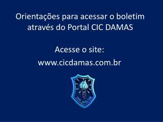Orientações para acessar o boletim através do Portal CIC DAMAS