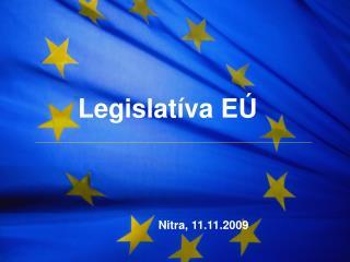 Legislatíva EÚ                Nitra, 11.11.2009