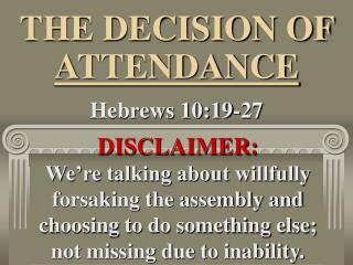 THE DECISION OF  ATTENDANCE