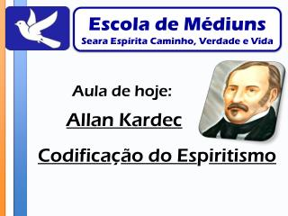 Aula de hoje: Allan Kardec