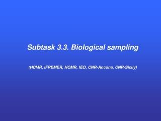 Subtask 3.3. Biological sampling  (HCMR, IFREMER, HCMR, IEO, CNR-Ancona, CNR-Sicily)