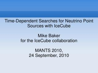 Time-Dependent Searches for Neutrino Point Sources with IceCube Mike Baker