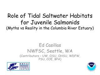 Ed Casillas NWFSC, Seattle, WA (Contributors – UW, OSU, OHSU, WDFW, PSU, COE, BPA)