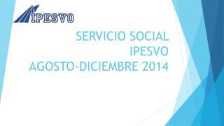 SERVICIO SOCIAL  IPESVO AGOSTO-DICIEMBRE 2014