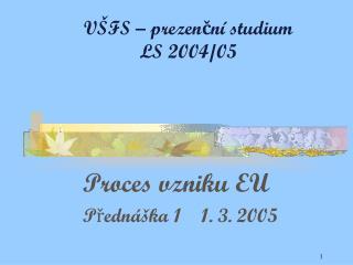 VŠFS – prezenční studium LS 2004/05