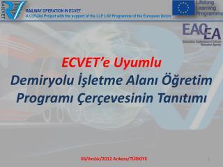 ECVET'e  Uyumlu  Demiryolu İşletme Alanı Öğretim Programı Çerçevesinin Tanıtımı