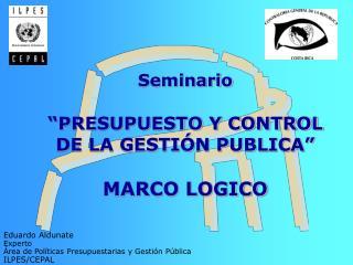 """Seminario """"PRESUPUESTO Y CONTROL DE LA GESTIÓN PUBLICA""""  MARCO LOGICO"""