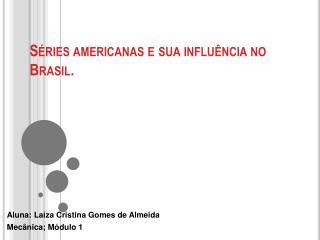 Séries americanas e sua influência no Brasil.