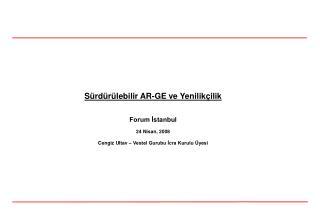 Sürdürülebilir AR-GE ve Yenilikçilik Forum İstanbul 24 Nisan, 2008