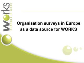 Organisation surveys in Europe as a data source for WORKS