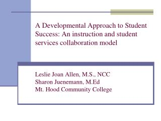 A Developmental Approach to Student Success: An instruction and student services collaboration model   Leslie Joan Allen