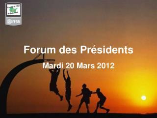 Forum des Présidents Mardi 20 Mars 2012