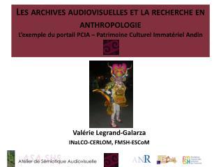 Valérie Legrand‐Galarza INaLCO ‐CERLOM, FMSH- ESCoM