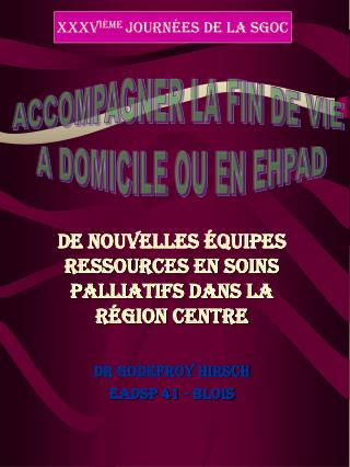 De nouvelles équipes ressources en Soins Palliatifs dans la région Centre Dr Godefroy HIRSCH