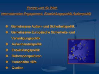 Europa und die Welt-  Internationales Engagement, Entwicklungspolitik,Außenpolitik