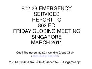 802.23 EMERGENCY SERVICES REPORT TO 802 EC FRIDAY CLOSING MEETING SINGAPORE MARCH 2011