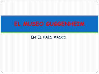 EL MUSEO GUGGENHEIM