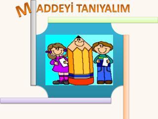 ADDEYİ TANIYALIM
