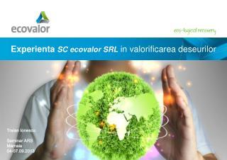 Experienta SC  ecovalor  SRL in  valorificarea deseurilor