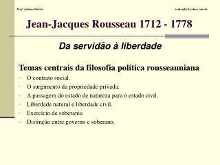 Jean-Jacques Rousseau 1712 - 1778