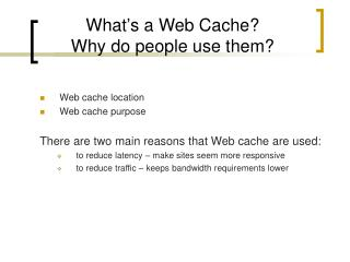 What's a Web Cache? Why do people use them?