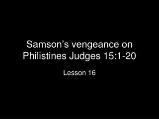 Samson�s vengeance on Philistines Judges 15:1-20