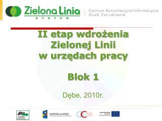 II etap wdrożenia  Zielonej Linii  w urzędach pracy Blok 1 Dębe, 2010r.