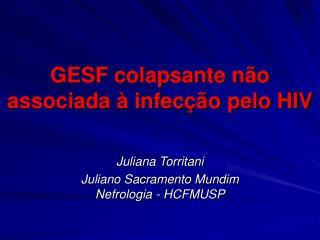 GESF colapsante n o associada   infec  o pelo HIV