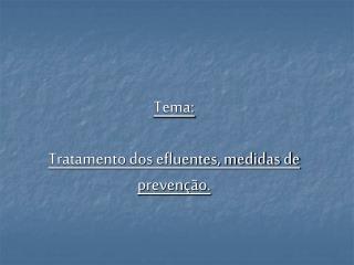 Tema: Tratamento dos efluentes, medidas de prevenção.