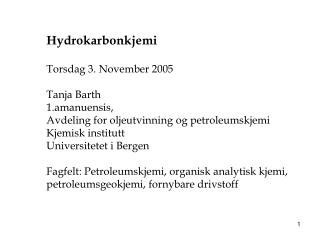 Hydrokarbonkjemi Torsdag 3. November 2005 Tanja Barth 1.amanuensis,