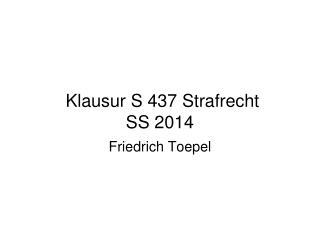 Klausur S 437 Strafrecht SS 2014