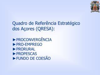 Quadro de Referência Estratégico dos Açores (QRESA):