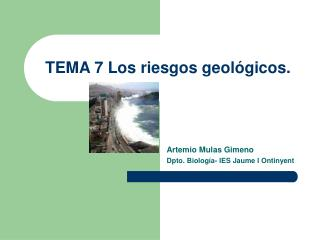 TEMA 7 Los riesgos geológicos.