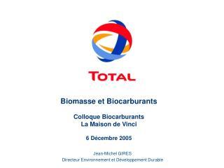 Biomasse et Biocarburants Colloque Biocarburants La Maison de Vinci 6 Décembre 2005