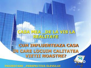 CASA MEA _DE LA VIS LA REALITATE   CUM INFLUENTEAZA CASA IN CARE LOCUIM CALITATEA VIETII NOASTRE?