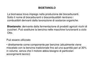 BIOETANOLO La biomassa trova impiego nella produzione dei biocarburanti.