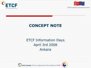 CONCEPT NOTE ETCF Information Days April 3r d  2008 Ankara