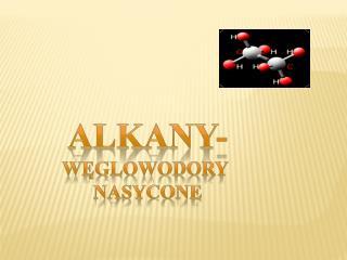 ALKANY- węglowodory  nasyCONE