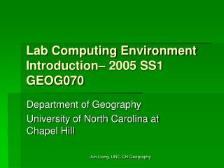 Lab Computing Environment Introduction  2005 SS1 GEOG070