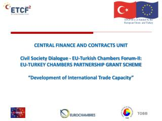 CENTRAL FINANCE AND CONTRACTS UNIT  Civil Society Dialogue - EU-Turkish Chambers Forum-II: