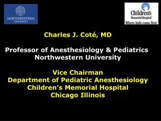 Charles J. Cot é, MD Professor of Anesthesiology & Pediatrics  Northwestern University