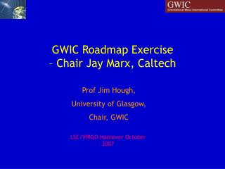 GWIC Roadmap Exercise  – Chair Jay Marx, Caltech